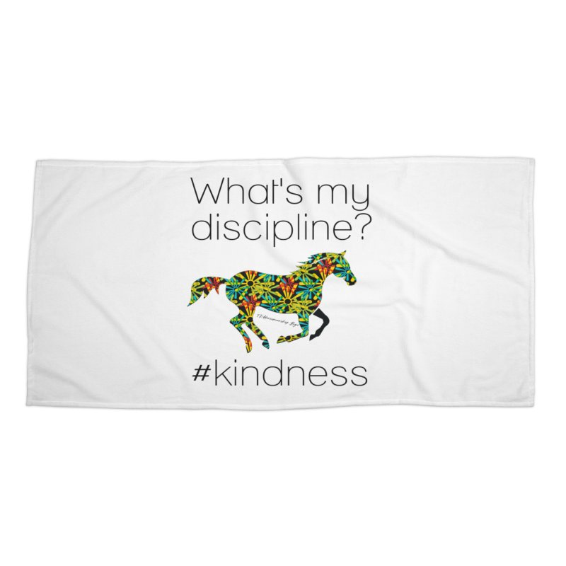 What's my Discipline? Kindness TKH Accessories Beach Towel by tkhorsemanship's Artist Shop