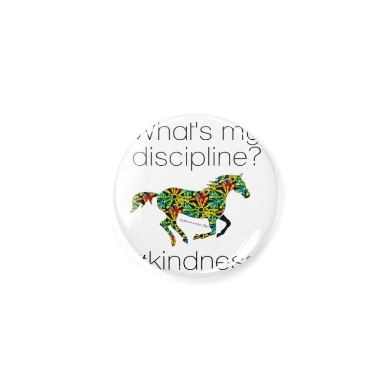 What's my Discipline? Kindness TKH Accessories Button by tkhorsemanship's Artist Shop