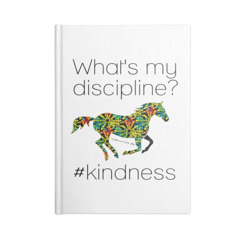 What's my Discipline? Kindness TKH Accessories Notebook by tkhorsemanship's Artist Shop