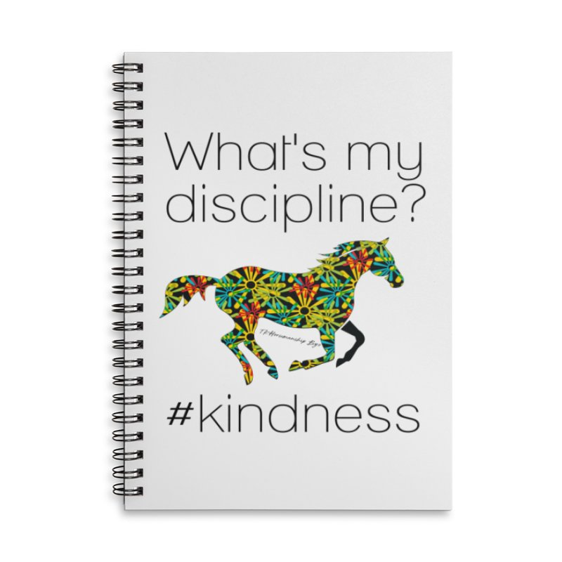What's my Discipline? Kindness TKH Accessories Notebook by tkhorsemanship's Artist Shop