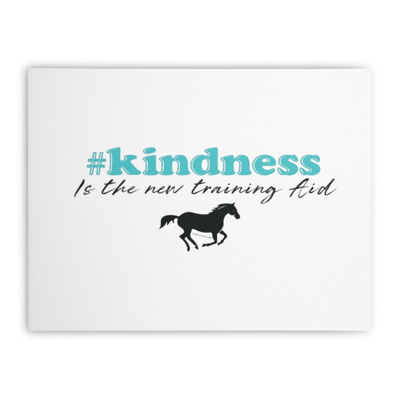 Kindness is the new training aid Home Stretched Canvas by tkhorsemanship's Artist Shop