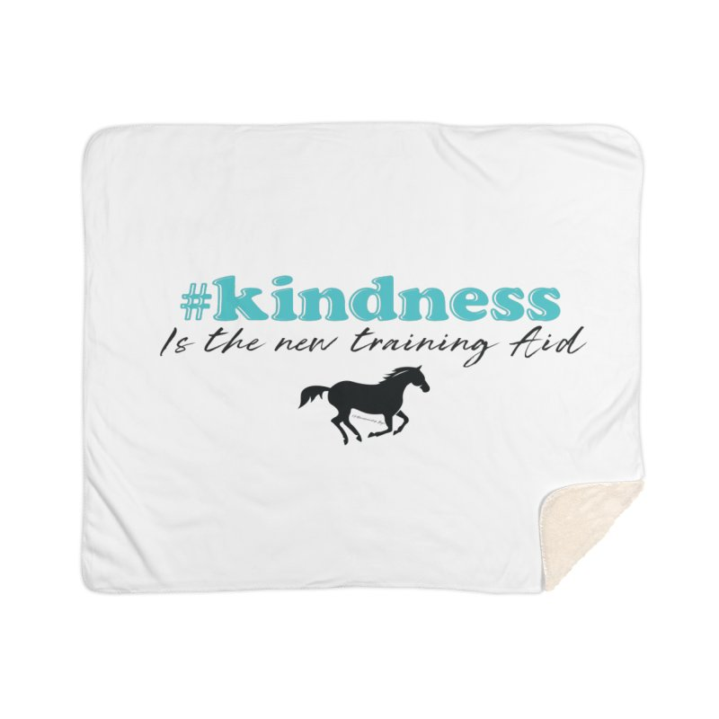 Kindness is the new training aid Home Blanket by tkhorsemanship's Artist Shop