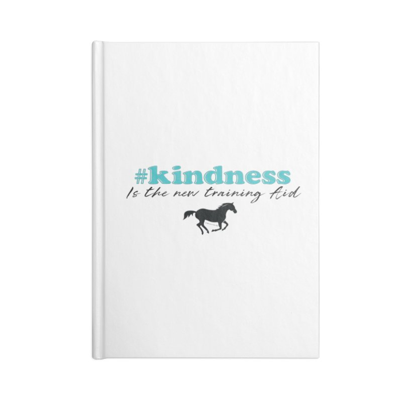 Kindness is the new training aid Accessories Notebook by tkhorsemanship's Artist Shop