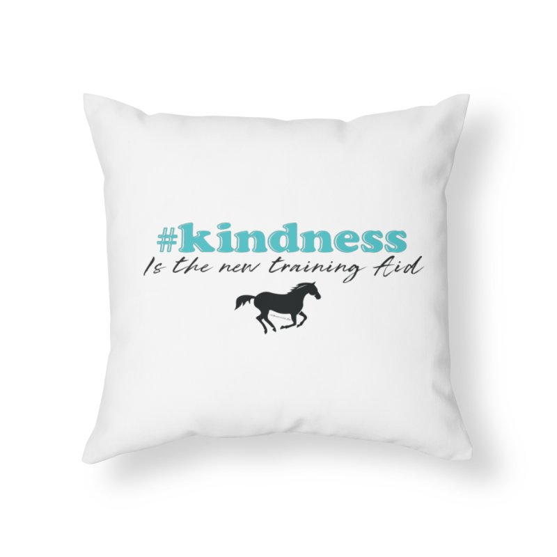 Kindness is the new training aid Home Throw Pillow by tkhorsemanship's Artist Shop