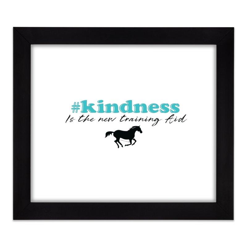 Kindness is the new training aid Home Framed Fine Art Print by tkhorsemanship's Artist Shop