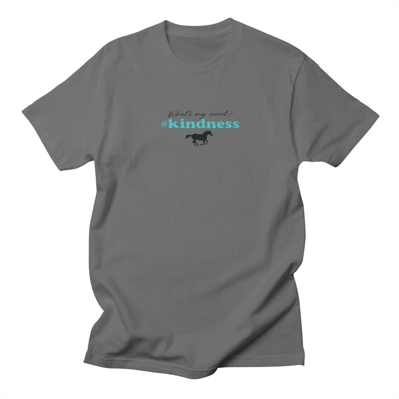 What's my secret? Kindness Men's T-Shirt by tkhorsemanship's Artist Shop