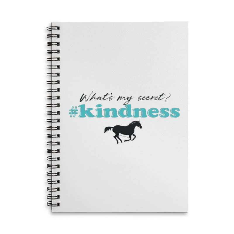 What's my secret? Kindness Accessories Notebook by tkhorsemanship's Artist Shop