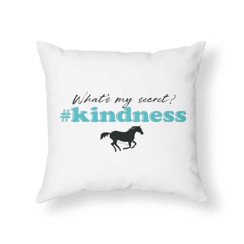 What's my secret? Kindness Home Throw Pillow by tkhorsemanship's Artist Shop