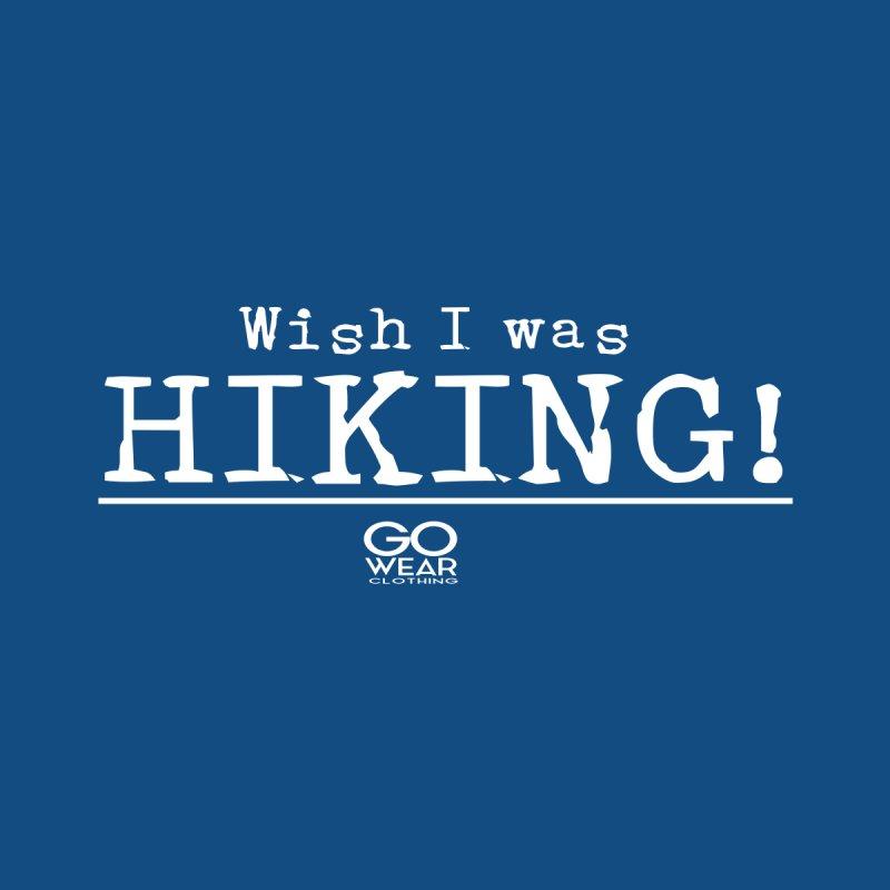 Wish I was Hiking Darks Men's T-Shirt by tmographics custom designs