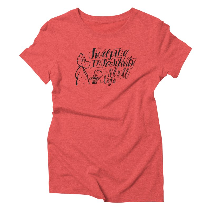 Sweeping Insensitivity - Black  Women's Triblend T-Shirt by tmoney's Artist Shop