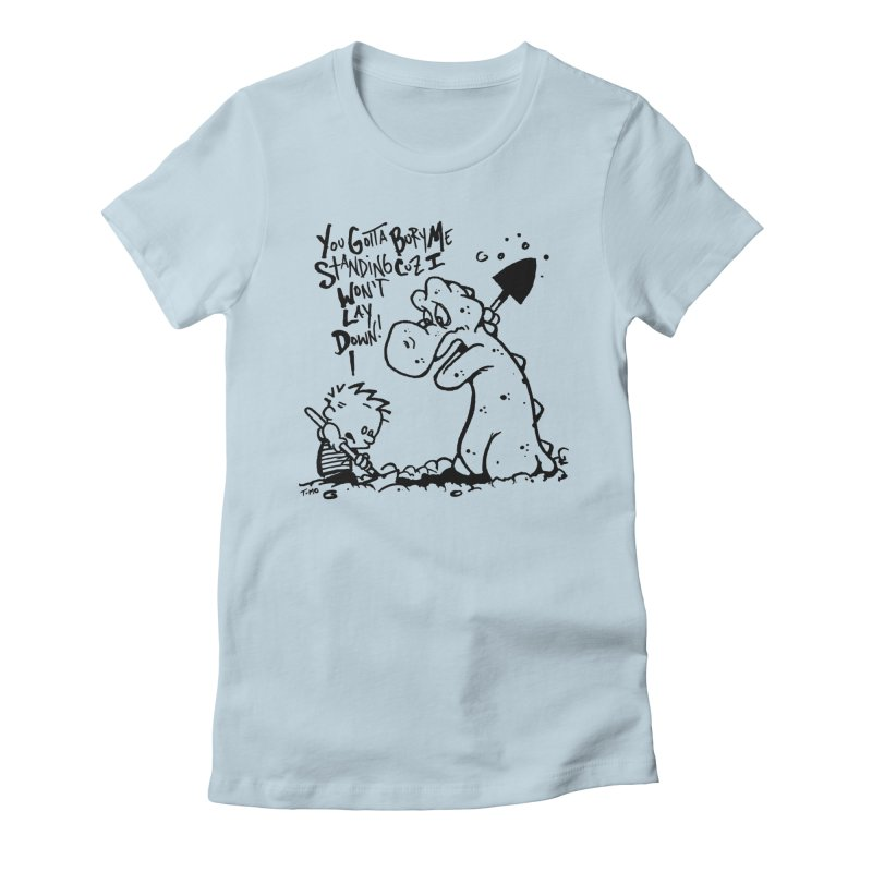 Bury Me Standing  Women's Fitted T-Shirt by tmoney's Artist Shop