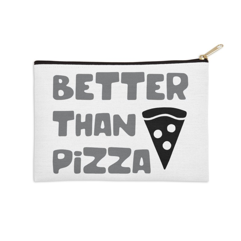 Better Than Pizza Accessories Zip Pouch by tMonk Ink