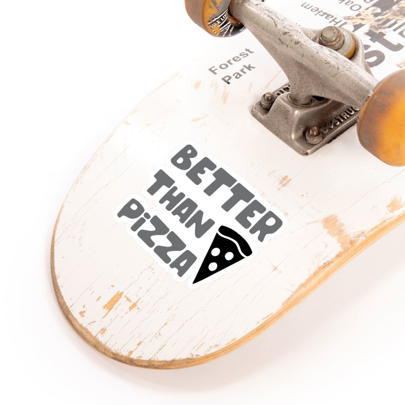 Better Than Pizza Accessories Sticker by tMonk Ink
