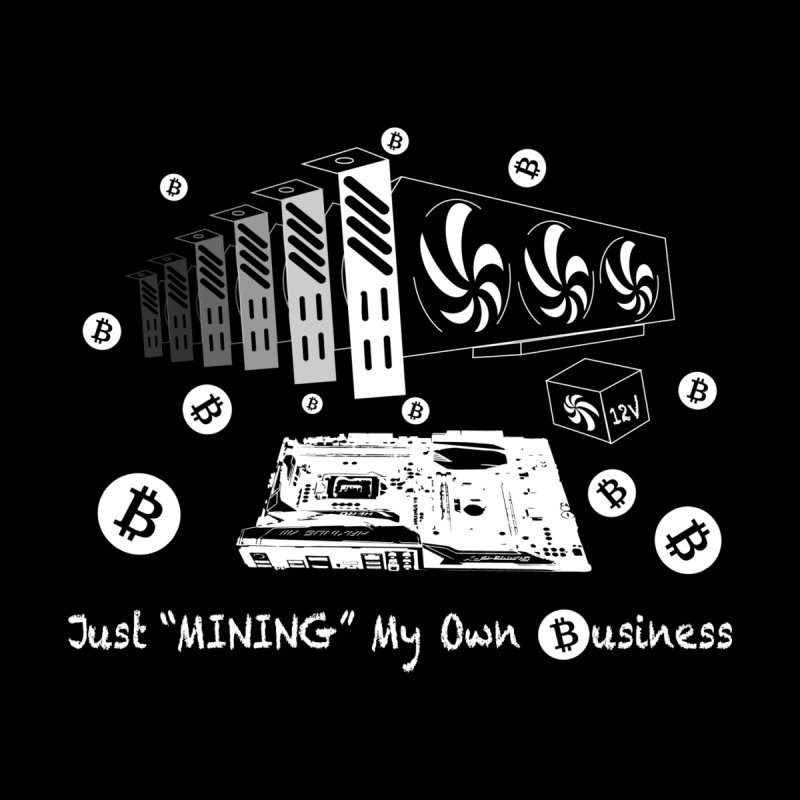 Just Mining My Own Business by TNTGraphixx's Artist Shop