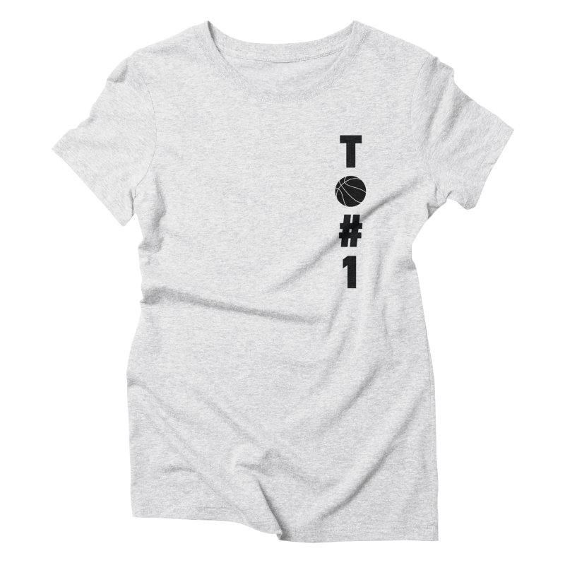 TO#1 Women's Triblend T-Shirt by toast designs