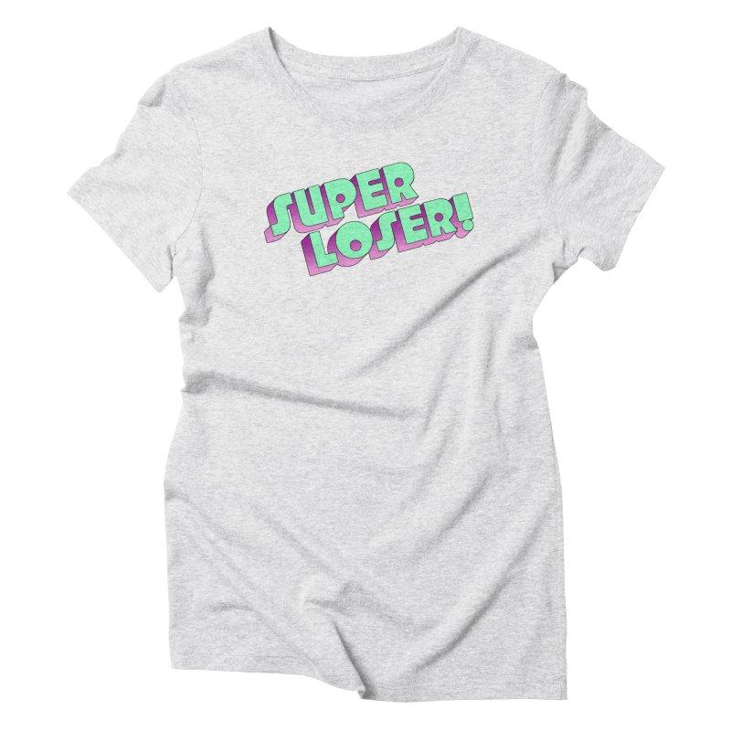 Super Loser! Women's Triblend T-Shirt by Toban Nichols Studio