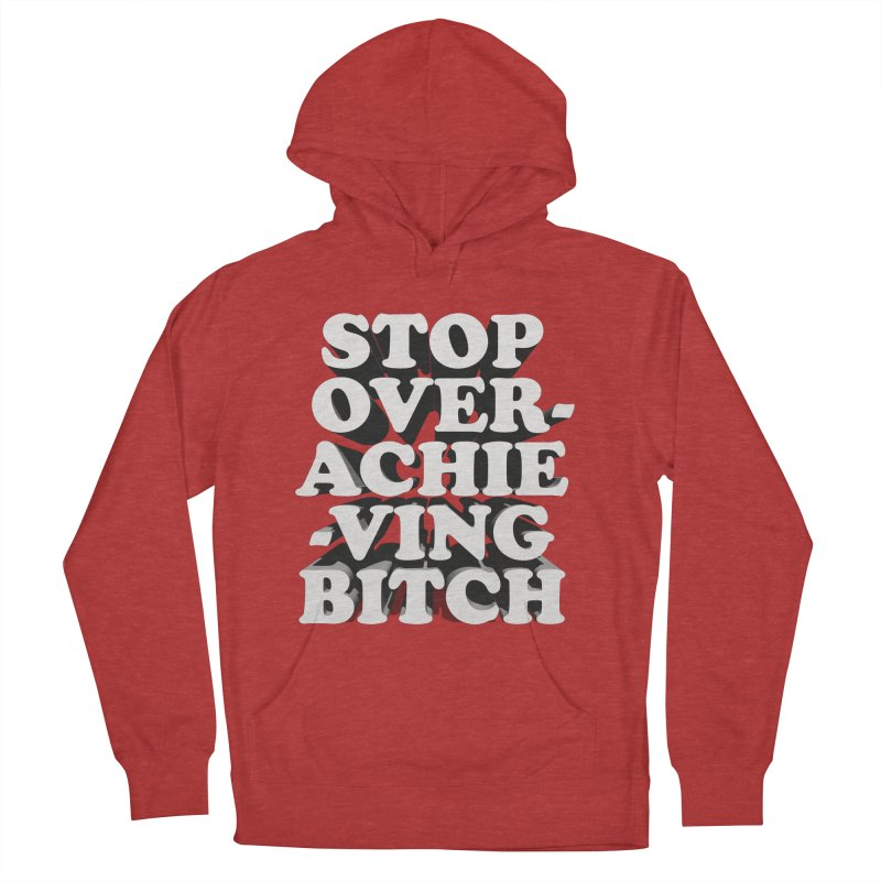 Stop Overachieving Bitch Women's French Terry Pullover Hoody by Toban Nichols Studio