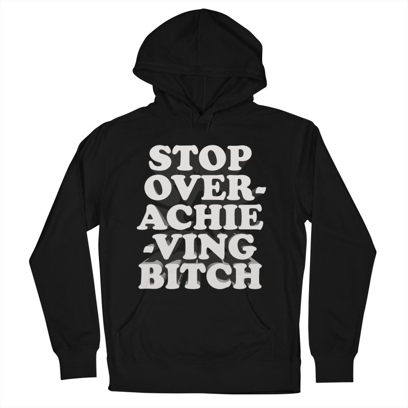 Stop Overachieving Bitch Men's French Terry Pullover Hoody by Toban Nichols Studio