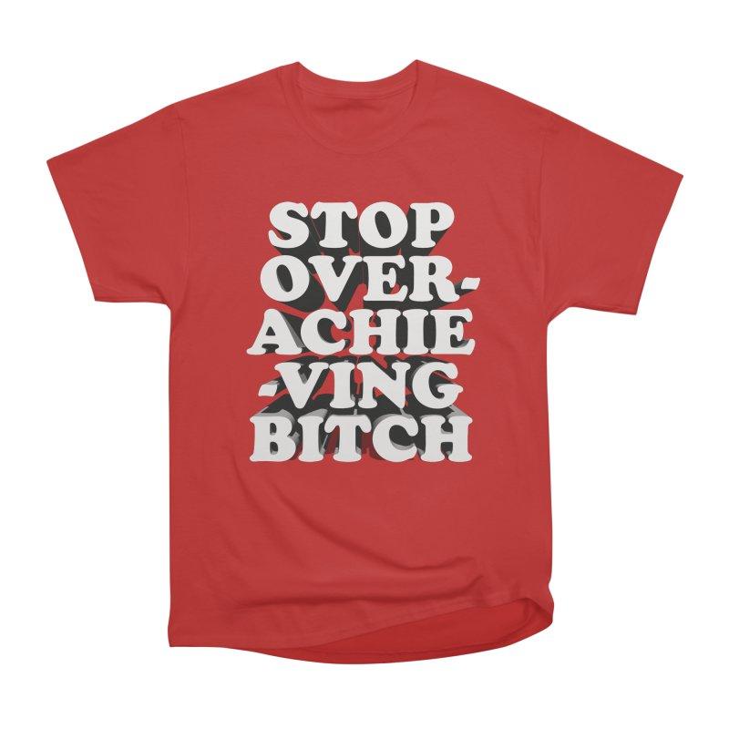 Stop Overachieving Bitch Men's Heavyweight T-Shirt by Toban Nichols Studio