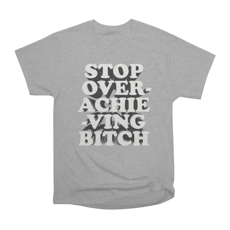 Stop Overachieving Bitch Men's Heavyweight T-Shirt by Toban Nichols Studio