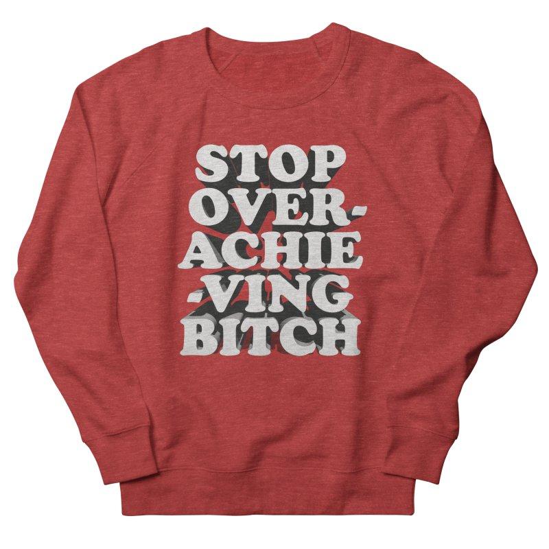 Stop Overachieving Bitch Women's French Terry Sweatshirt by Toban Nichols Studio