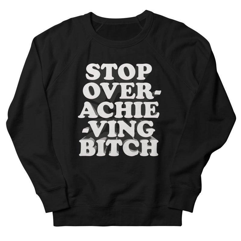 Stop Overachieving Bitch Men's French Terry Sweatshirt by Toban Nichols Studio