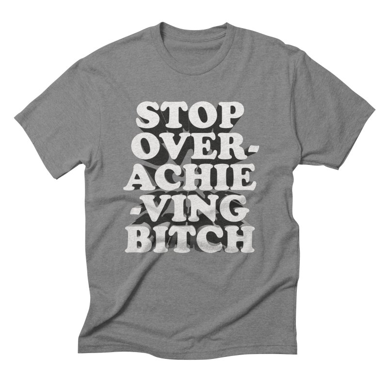 Stop Overachieving Bitch Men's Triblend T-Shirt by Toban Nichols Studio