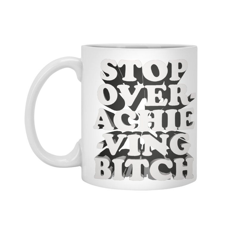 Stop Overachieving Bitch Accessories Mug by Toban Nichols Studio