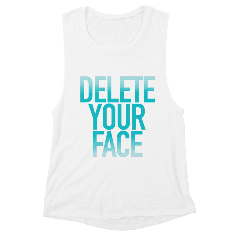 Delete Your Face Women's Muscle Tank by Toban Nichols Studio