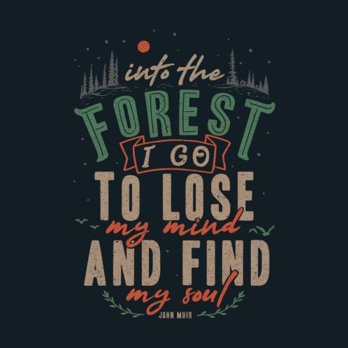 Design for And into the forest I go, to lose my mind and find my soul.