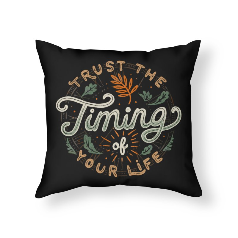 Trust The Timing Of You Life Home Throw Pillow by Tobe Fonseca's Artist Shop