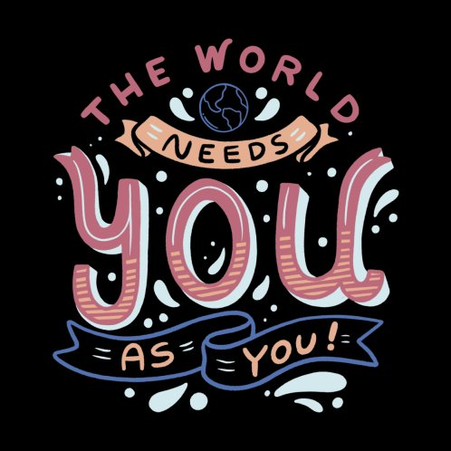 Design for The World Needs You as You