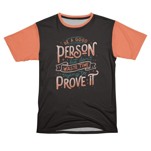 image for Be a Good Person But Don't Waste Time Trying To Prove It