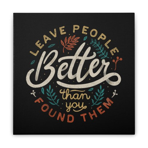 image for Leave People Better Than You Found Them