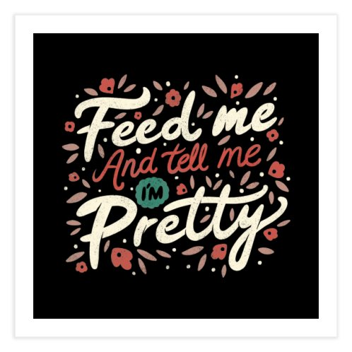 image for Feed Me And Tell Me I'm Pretty Quote