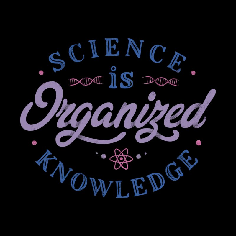 Science Is Organized Knowledge Men's T-Shirt by Tobe Fonseca's Artist Shop