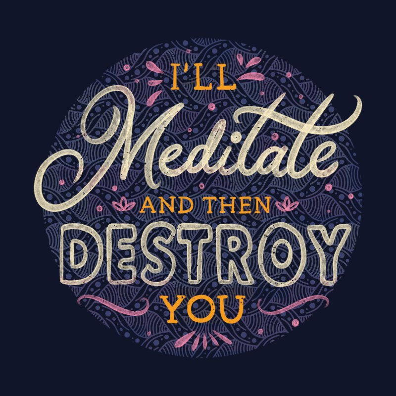 I'll Meditate And Then Destroy You Men's Longsleeve T-Shirt by Tobe Fonseca's Artist Shop