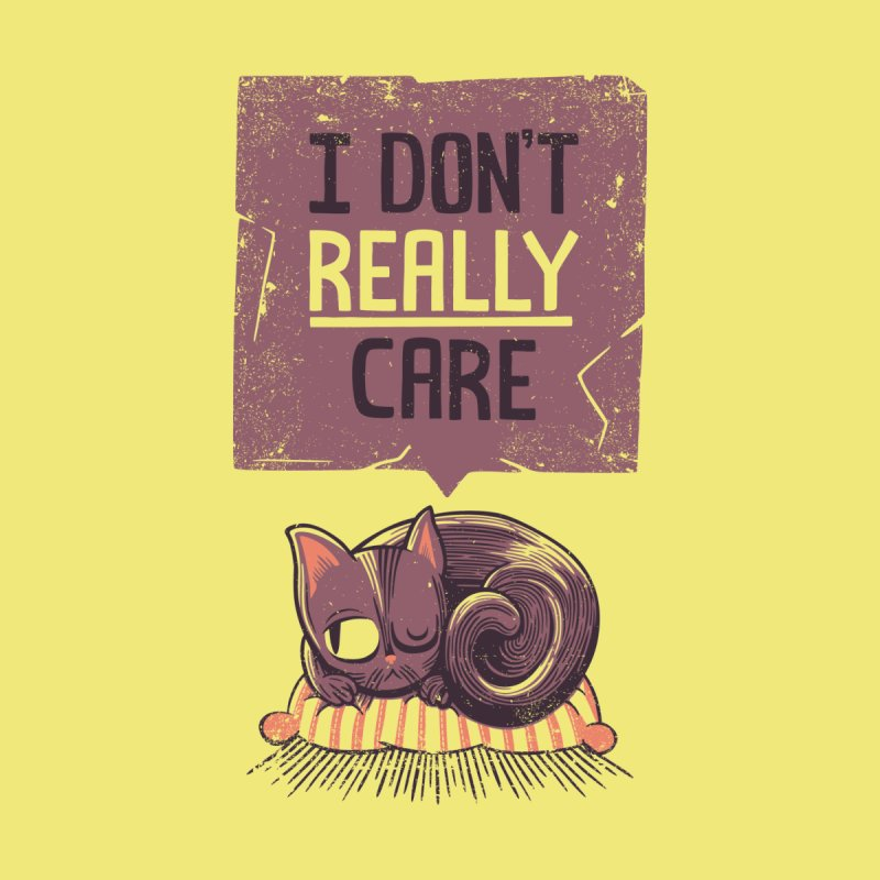 I Dont Care Cat   by Tobe Fonseca's Artist Shop