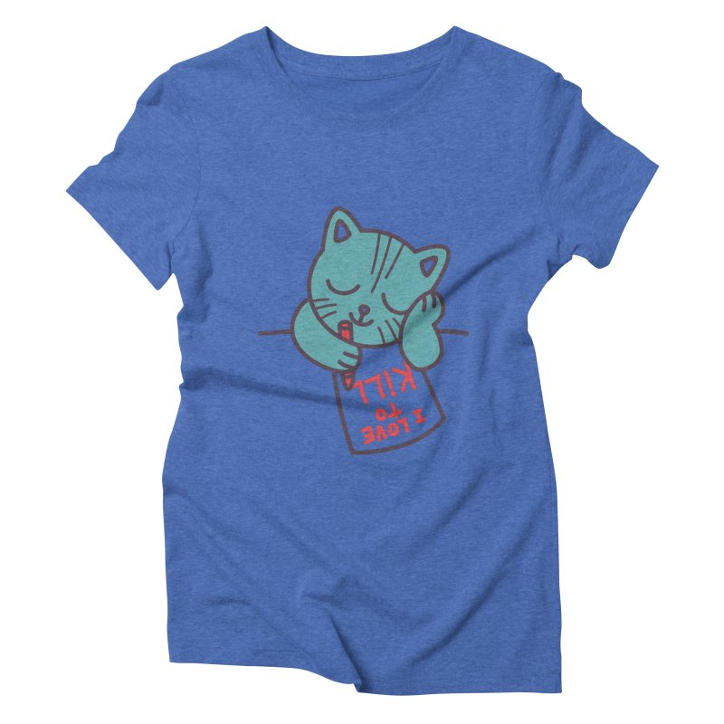 I Love To Kill Cat Women's Triblend T-shirt by Tobe Fonseca's Artist Shop