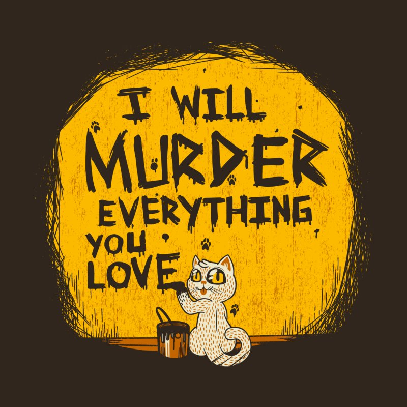 Ill Murder Everything You Love Cat by Tobe Fonseca's Artist Shop