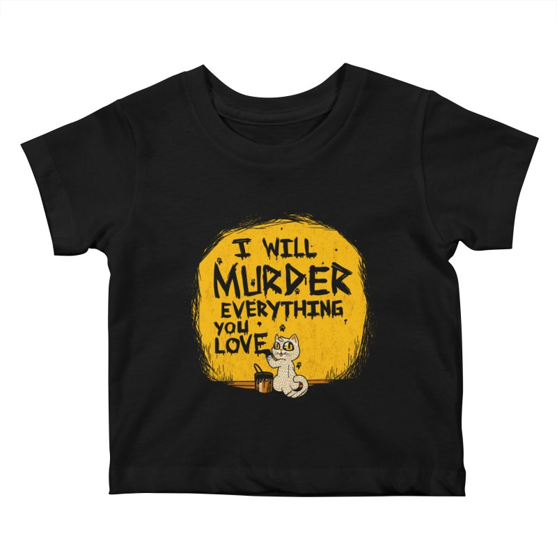 Ill Murder Everything You Love Cat Kids Baby T-Shirt by Tobe Fonseca's Artist Shop