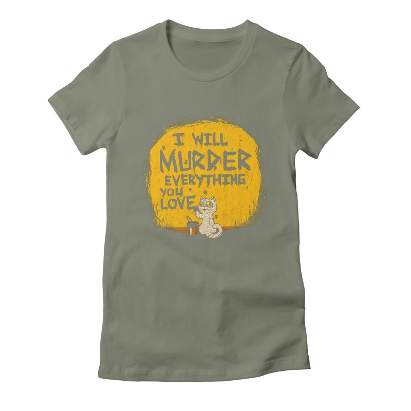 Ill Murder Everything You Love Cat Women's Fitted T-Shirt by Tobe Fonseca's Artist Shop