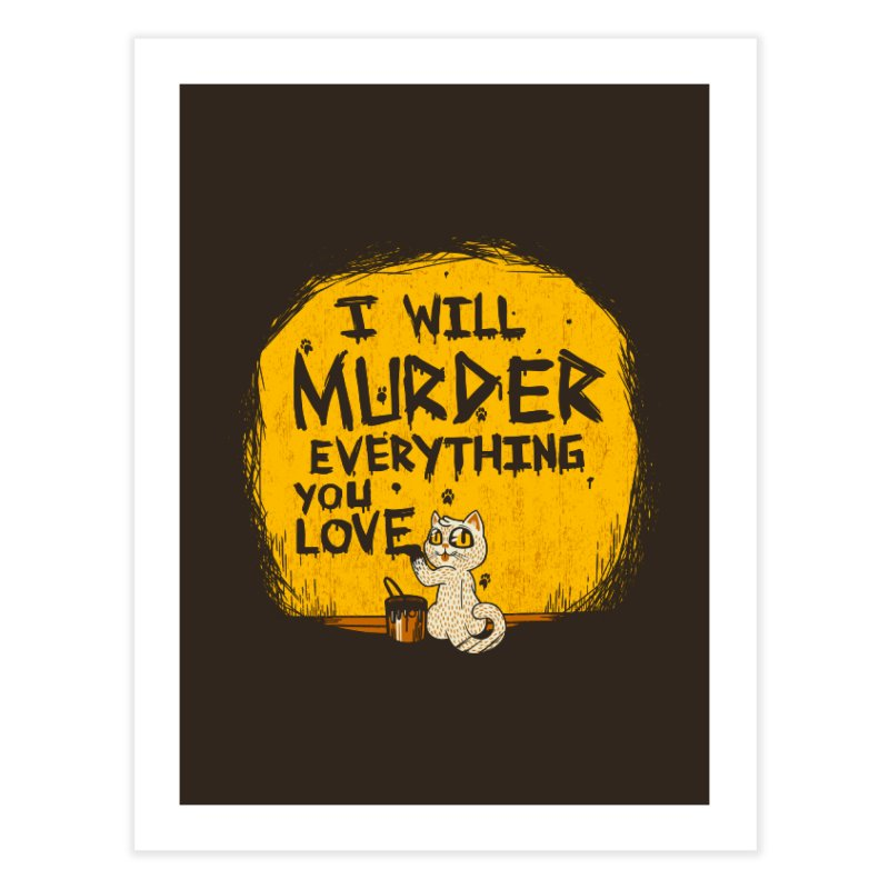 Ill Murder Everything You Love Cat Home Fine Art Print by Tobe Fonseca's Artist Shop