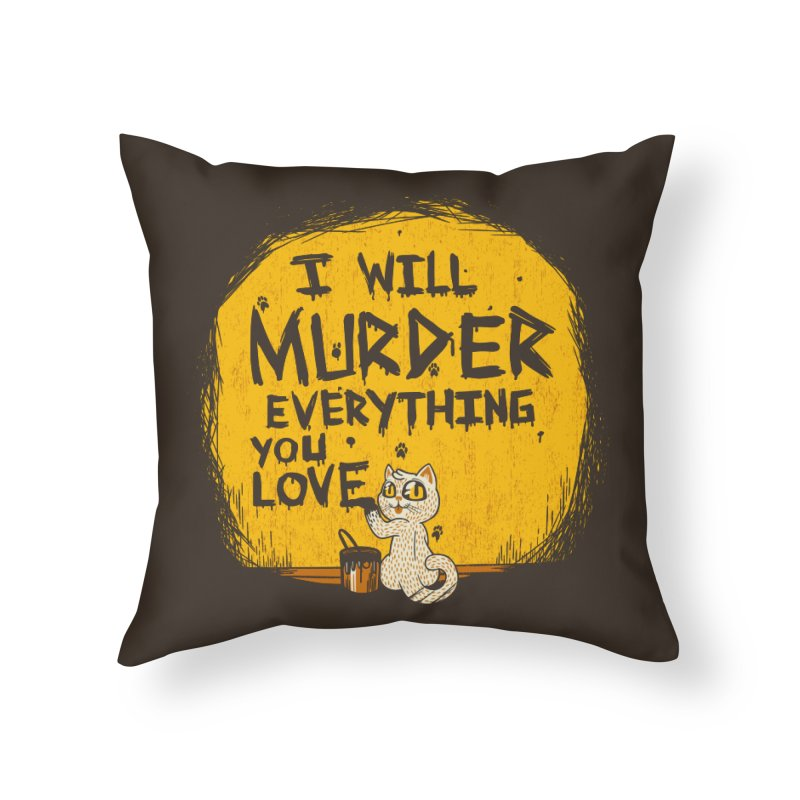 Ill Murder Everything You Love Cat Home Throw Pillow by Tobe Fonseca's Artist Shop