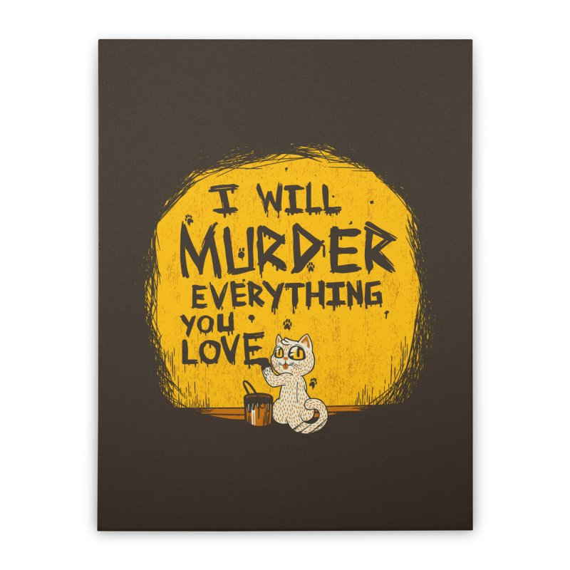 Ill Murder Everything You Love Cat Home Stretched Canvas by Tobe Fonseca's Artist Shop