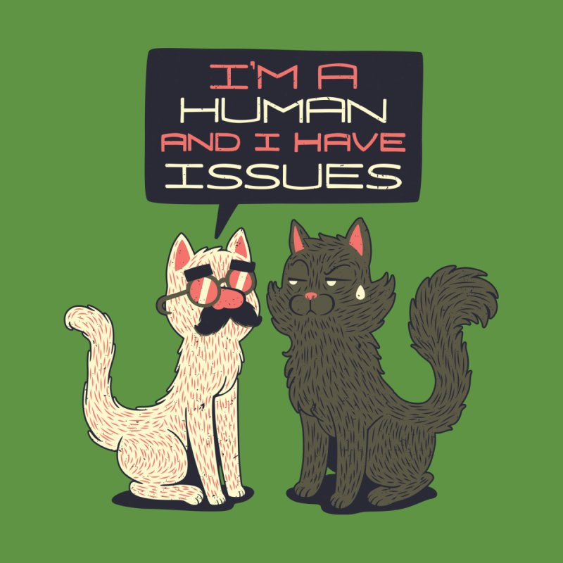 Im Human And I Have Issues None  by Tobe Fonseca's Artist Shop