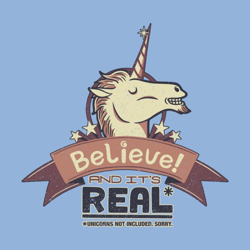 Unicorn Believe And Its Real None  by Tobe Fonseca's Artist Shop