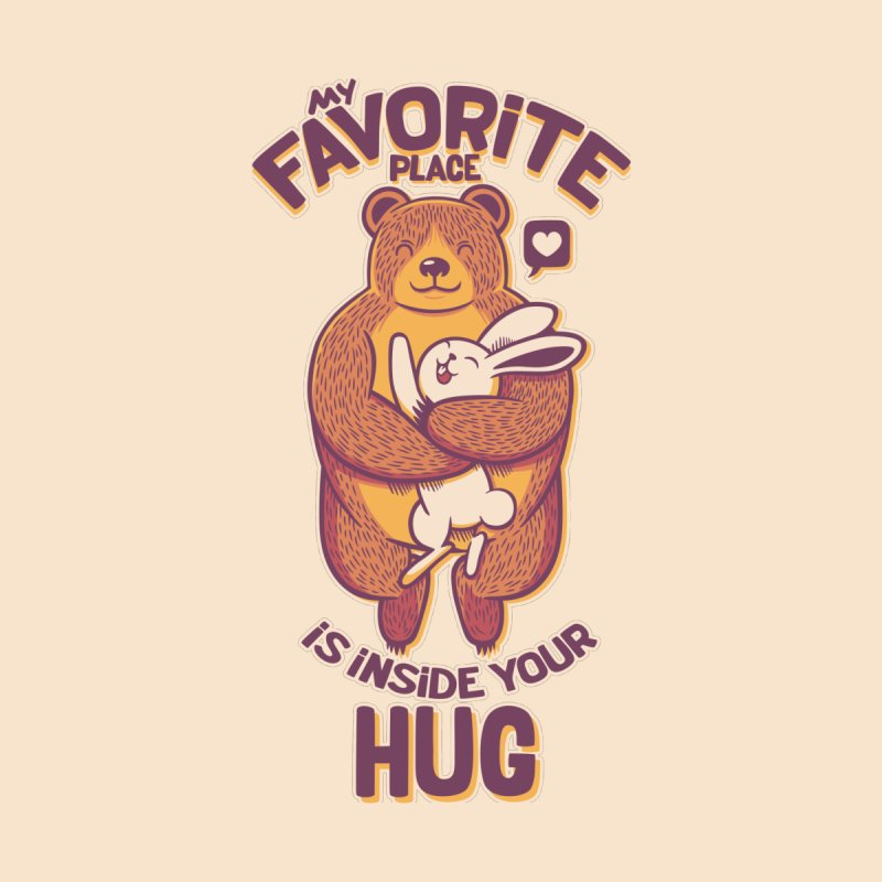 My Favorite Place Is Inside Your Hug by Tobe Fonseca's Artist Shop