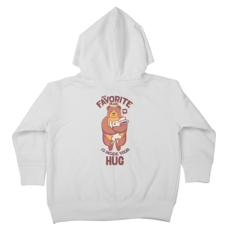My Favorite Place Is Inside Your Hug Kids Toddler Zip-Up Hoody by Tobe Fonseca's Artist Shop