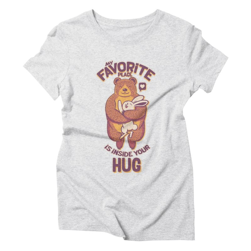 My Favorite Place Is Inside Your Hug Women's Triblend T-shirt by Tobe Fonseca's Artist Shop
